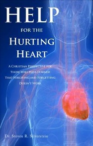 Help for the Hurting Heart: A Christian Perspective for Those Who Have Learned That Forgiving and Forgetting Doesn't Work  -     By: Steven R. Silverstein