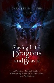 Slaying Life's Dragons and Beasts: A Practical, Biblical Guide to Overcoming Life's Pains, Obstacles, and Addictions
