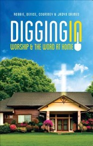Digging in: Worship and the Word at Home  -     By: Robbie Grimes, Denise Grimes, Courtney Grimes