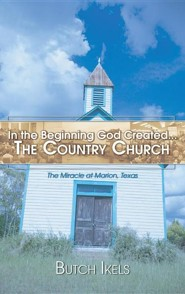 In the Beginning God Created the Country Church  -     By: Butch Ikels
