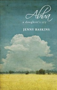 Abba: A Daughter's Cry  -     By: Jenny Baskins