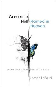 Wanted in Hell, Named in Heaven: Understanding Both Sides of the Battle  -     By: Joseph Lafauci