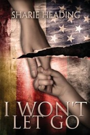 I Won't Let Go  -     By: Sharie Heading