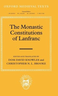 The Monastic Constitutions of Lanfranc  -     Edited By: Dom David Knowles, Christopher N.L. Brooke     By: Lanfranc, Dom David Knowles(ED.) & C. N. L. Brooke(ED.)