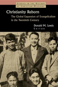 Christianity Reborn: Evangelicalism's Global Expansion in the Twentieth Century