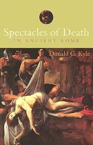Spectacles of Death in Ancient Rome  -     By: Donald G. Kyle