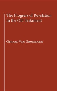 The Progress of Revelation in the Old Testament  -     By: Gerard Van Groningen