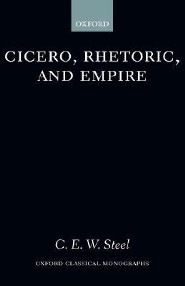 Cicero, Rhetoric, and Empire  -     By: C.E.W. Steel