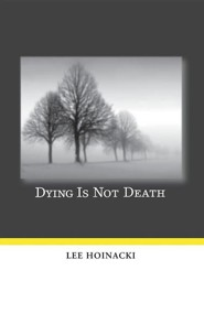 Dying Is Not Death  -     By: Lee Hoinacki