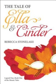 The Tale of Ella & Cinder  -     By: Rebecca Stonelake