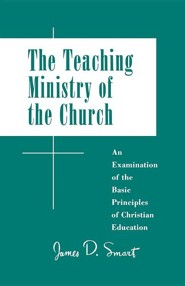 Teaching Ministry of the Church: An Examination of the Basic Principles of Christian Education