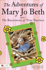 The Adventures of Mary Jo Beth: Book 1: The Beginning of Tiny Travels  -     By: Joseph S. Jablecki, Julia Marshall