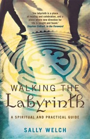 Walking the Labyrinth: A Spiritual and Practical Guide  -     By: Sally Welch