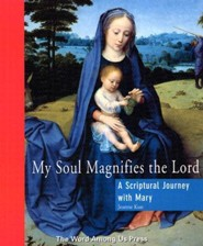 My Soul Magnifies the Lord: A Scriptural Journey with Mary (Scriptural Journey)  -     By: Jeanne Kun
