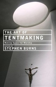 The Art of Tentmaking: Making Space for Worship   -     By: Stephen Burns