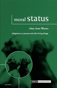 Moral Status: Obligations to Persons and Other Living Things  -     By: Mary Anne Warren