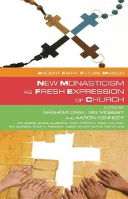 Ancient Faith: Future Mission New Monasticism as Fresh Expressions of Church  -     By: Graham Cray