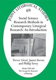JLS 69 Social Science Research Methods in Contemporary Liturgical Research: An Introduction  -     By: Trevor Lloyd, James Steven, Phillip Tovey