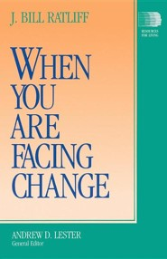 When You Are Facing Change  -     By: J. Bill Ratliff