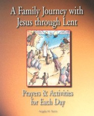 A Family Journey with Jesus Through Lent: Prayers and Activities for Each Day  -     By: Angela M. Burrin