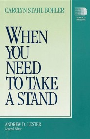 When You Need to Take a Stand  -     By: Carolyn Stahl Bohler