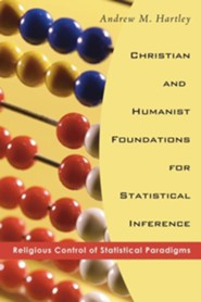 Christian and Humanist Foundations for Statistical Inference  -     By: Andrew M. Hartley