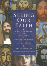 Seeing The Faith: Creative Ideas For Working With Images Of Christ - With CD