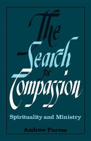 The Search for Compassion: Spirituality and Ministry  -     By: Andrew Purves