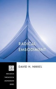Radical Embodiment  -     By: David H. Nikkel