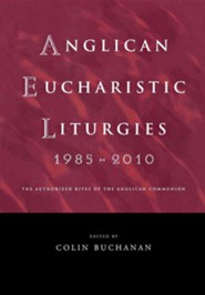 Anglican Eucharistic Liturgies: From around the World, 1985 to 2010  -     Edited By: Colin Buchannan     By: Colin Buchannan(Ed.)