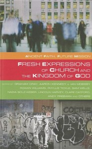 Fresh Expressions and The Kingdom Of God: Ancient Faith Future Mission  -