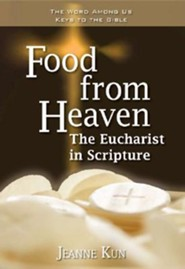 Food from Heaven: The Eucharist in Scripture  -     By: Jeanne Kun