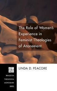 The Role of Women's Experience in Feminist Theologies of Atonement  -     By: Linda D. Peacore