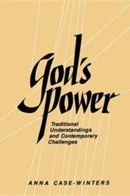 God's Power: Traditional Understandings and Contemporary Challenges  -     By: Anna Case-Winters