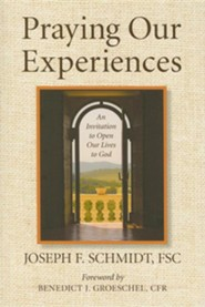 Praying Our Experiences: An Invitation to Open Our Lives to God   -     By: Joseph F. Schmidt, Benedict J. Groeschel