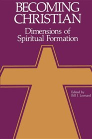 Becoming Christian: Dimensions of Spiritual Formation  -     By: Bill J. Leonard