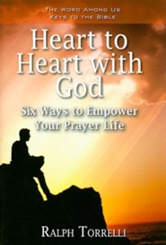 Heart to Heart with God: Six Ways to Empower Your Prayer Life