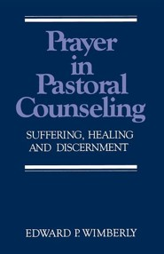Prayer in Pastoral Counseling: Suffering, Healing, and Discernment  -     By: Edward P. Wimberly