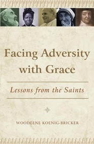 Facing Adversity with Grace: Lessons from the Saints  -     By: Woodeene Koenig-Bricker