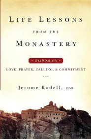 Life Lessons from the Monastery: Wisdom on Love, Prayer, Calling, and Commitment  -     By: Jerome Kodell