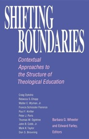 Shifting Boundaries: Contextual Approaches to the Structure of Theological Education