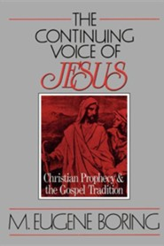 The Continuing Voice of Jesus: Christian Prophecy and the Gospel Tradition  -     By: M. Eugene Boring
