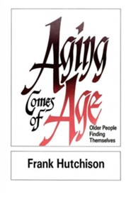 Aging Comes of Age: Older People Finding Themselves  -     By: Frank Hutchinson