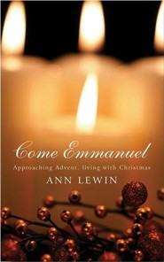 Come Emmanuel: Approaching Advent, Living with Christmas  -     By: Ann Lewin