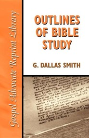 Outlines of Bible Study: An Easy-To-Follow Guide to Greater Bible Knowledge  -     Edited By: G. Dallas Smith     By: G. Dallas Smith(ED.)