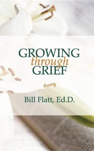 Growing Through Grief  -     By: Bill W. Flatt