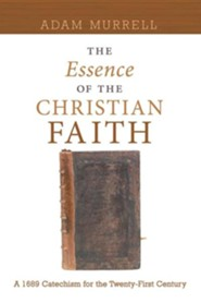 The Essence of the Christian Faith  -     By: Adam Murrell