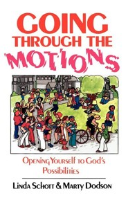 Going Through the Motions: Opening Yourself to God's Possibilities  -     By: Linda Schott, Marty Dodson