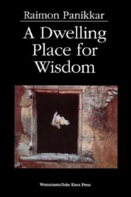 A Dwelling Place for Wisdom  -     By: Raimon Panikkar