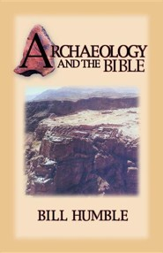 Archaeology and the Bible  -     By: Bill Humble